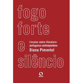 Fogo-forte-e-silencio---Ensaios-sobre-literatura-portuguesa-contemporanea