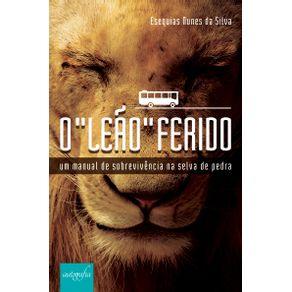 O-Leao-ferido---Um-manual-de-sobrevivencia-na-selva-de-pedra