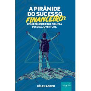 A-Piramide-Do-Sucesso-Financeiro--Como-Comecar-Sua-Riqueza-Desde-A-Juventude