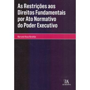 As-restricoes-aos-direitos-fundamentais-por-ato-normativo-do-poder-executivo