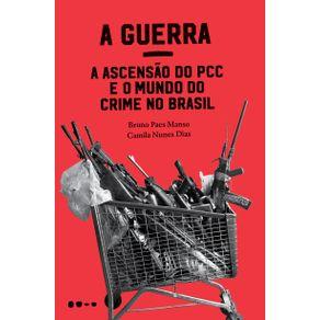 A-Guerra--a-ascensao-do-PCC-e-o-mundo-do-crime-no-Brasil