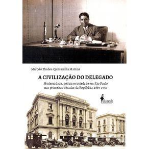 A-Civilizacao-Do-Delegado--modernidade-policia-e-sociedade-em-Sao-Paulo-nas-primeiras-decadas-da-Republica-1889-1930