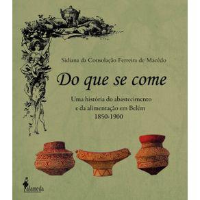 Do-Que-Se-Come--uma-historia-do-abastecimento-e-da-alimentacao-em-Belem---1850-1900