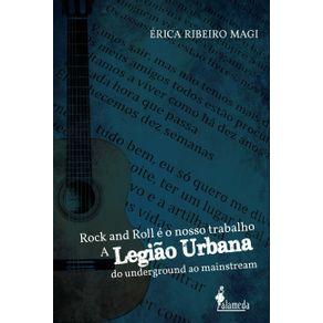 Rock-And-Roll-E-O-Nosso-Trabalho--a-Legiao-Urbana-do-underground-ao-mainstream