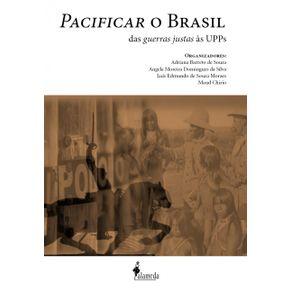 Pacificar-O-Brasil--das-guerras-justas-as-UPPs