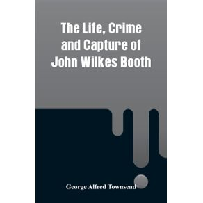 The-Life-Crime-and-Capture-of-John-Wilkes-Booth