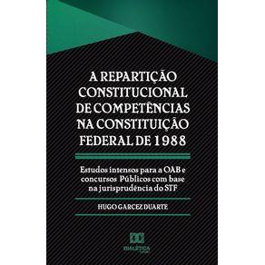 A-reparticao-constitucional-de-competencias-na-Constituicao-Federal-de-1988--estudos-intensos-para-a-OAB-e-concursos-pu-blicos-com-base-na-jurisprude^ncia-do-STF