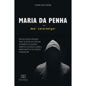 Maria-da-Penha-ao-inverso--uma-aplicacao-da-mediacao-penal-na-gestao-dos-conflitos-decorrentes-da-violencia-domestica-psicologica-contra-o-homem-dentro-de-um-contexto-intrafamiliar