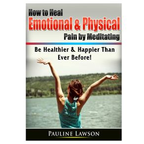 How-to-Heal-Emotional---Physical-Pain-by-Meditating