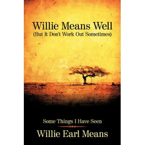 Willie-Means-Well--But-It-Dont-Work-Out-Sometimes-
