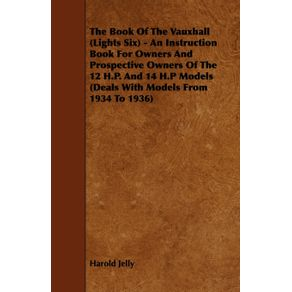 The-Book-Of-The-Vauxhall--Lights-Six----An-Instruction-Book-For-Owners-And-Prospective-Owners-Of-The-12-H.P.-And-14-H.P-Models--Deals-With-Models-From-1934-To-1936-