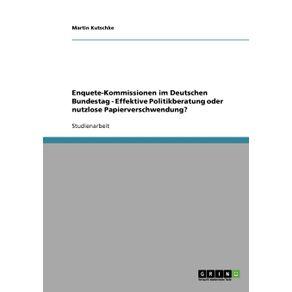 Enquete-Kommissionen-im-Deutschen-Bundestag---Effektive-Politikberatung-oder-nutzlose-Papierverschwendung-