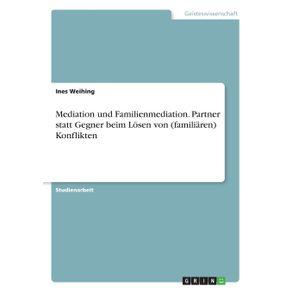 Mediation-und-Familienmediation.-Partner-statt-Gegner-beim-Losen-von--familiaren--Konflikten