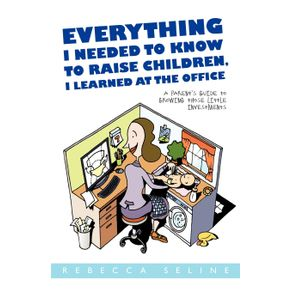 Everything-I-Needed-to-Know-to-Raise-Children-I-Learned-at-the-Office
