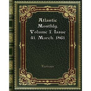 Atlantic-Monthly.-Volume-7.-Issue-41.-March.-1861