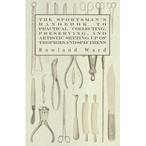 The-Sportsmans-Handbook-to-Practical-Collecting-Preserving-and-Artistic-Setting-up-of-Trophies-and-Specimens-to-Which-is-Added-a-Synoptical-Guide-to-the-Hunting-Grounds-of-the-World