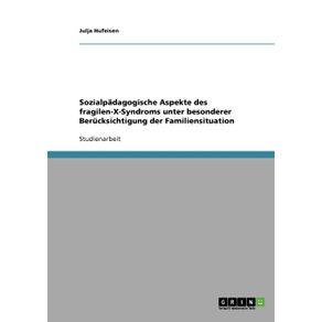 Sozialpadagogische-Aspekte-des-fragilen-X-Syndroms-unter-besonderer-Berucksichtigung-der-Familiensituation