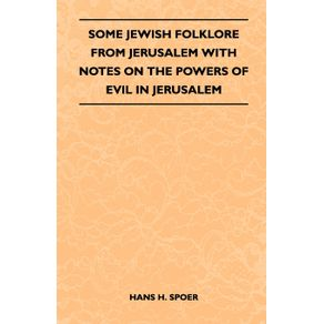 Some-Jewish-Folklore-From-Jerusalem---With-Notes-on-the-Powers-of-Evil-in-Jerusalem