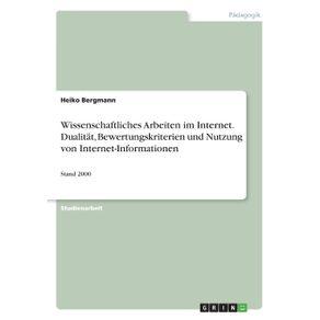 Wissenschaftliches-Arbeiten-im-Internet.-Dualitat-Bewertungskriterien-und-Nutzung-von-Internet-Informationen