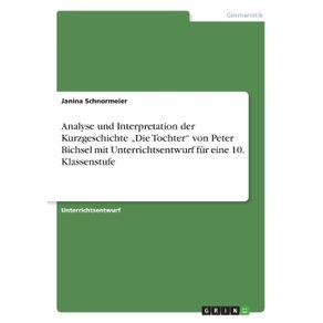 """Analyse-und-Interpretation-der-Kurzgeschichte-""""Die-Tochter-von-Peter-Bichsel-mit-Unterrichtsentwurf-fur-eine-10.-Klassenstufe"""