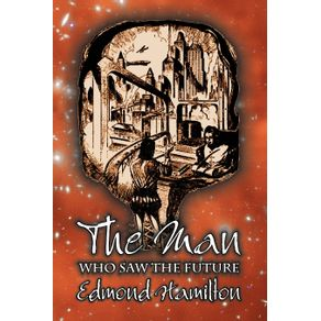 The-Man-Who-Saw-the-Future-by-Edmond-Hamilton-Science-Fiction-Adventure