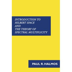 Introduction-to-Hilbert-Space-and-the-Theory-of-Spectral-Multiplicity