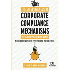 The-effectiveness-of-corporate-compliance-mechanisms-to-fight-corruption-in-Brazil---An-exploratory-study-of-the-cases-of-Petrobras-Bank-of-Brazil-and-Eletrobras