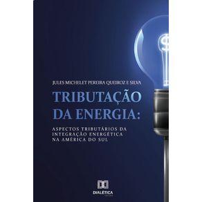 Tributacao-da-Energia--aspectos-tributarios-da-integracao-energetica-na-America-do-Sul