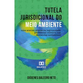 Tutela-jurisdicional-do-Meio-Ambiente--uma-analise-critica-da-legitimidade-processual-coletiva-nas-demandas-ambientais