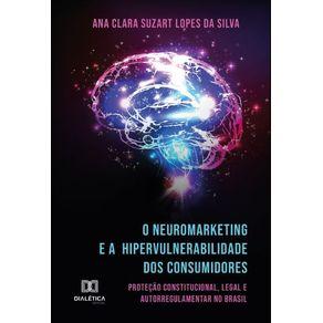 O-Neuromarketing-e-a-Hipervulnerabilidade-dos-Consumidores--protecao-constitucional-legal-e-autorregulamentar-no-Brasil