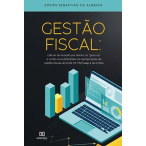 Gestao-Fiscal--Calculo-do-imposto-por-dentro-ou-Gross-Up-e-a-nao-cumulatividade-nas-apropriacoes-de-creditos-fiscais-do-ICMS-IPI-PIS-PASEP-e-da-CONFINS