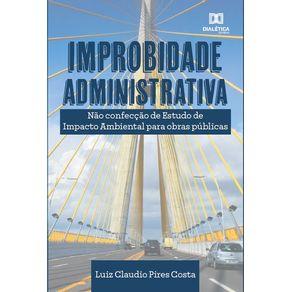 Improbidade-Administrativa--nao-confeccao-de-estudos-de-impacto-ambiental-para-obras-publicas