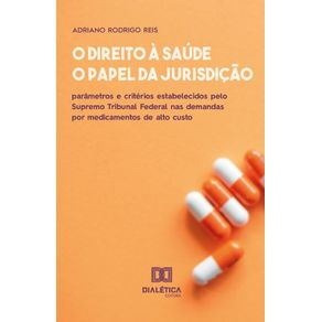O-direito-a-saude-e-o-papel-da-jurisdicao--parametros-e-criterios-estabelecidos-pelo-Supremo-Tribunal-Federal-nas-demandas-por-medicamentos-de-alto-custo