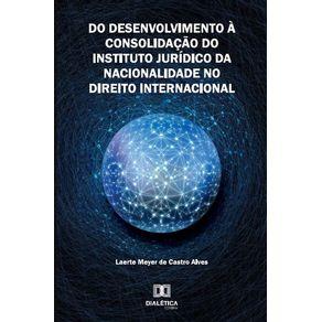 Do-Desenvolvimento-a-Consolidacao-do-Instituto-Juridico-da-Nacionalidade-no-Direito-Internacional