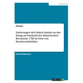 Forderungen-des-Dritten-Standes-an-den-Konig-am-Vorabend-der-Franzosischen-Revolution-1789-in-Form-von-Beschwerdebriefen