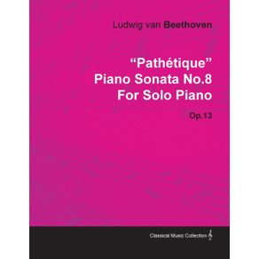 Pathetique---Piano-Sonata-No.-8---Op.-13---For-Solo-Piano--With-a-Biography-by-Joseph-Otten