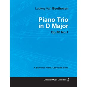 Ludwig-Van-Beethoven---Piano-Trio-in-D-Major---Op.-70-No.-1---A-Score-for-Piano-Cello-and-Violin-With-a-Biography-by-Joseph-Otten