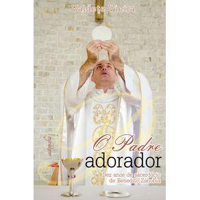 O-Padre-Adorador---Dez-anos-de-sacerdocio-de-Benedito-Zanobia