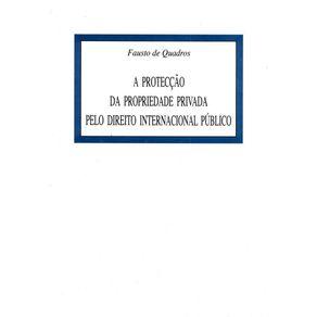 A-proteccao-da-propriedade-privada-pelo-direito-internacional-publico