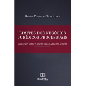 Limites-dos-negocios-juridicos-processuais--um-estudo-sobre-o-objeto-das-convencoes-atipicas