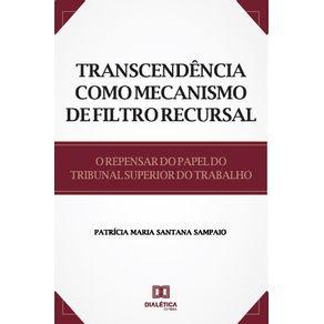 Transcendencia-como-mecanismo-de-filtro-recursal--o-repensar-do-papel-do-Tribunal-Superior-do-Trabalho