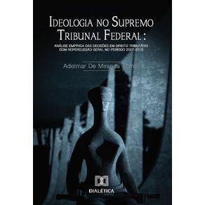 Ideologia-no-Supremo-Tribuna-Federal--analise-empirica-das-decisoes-em-Direito-Tributario-com-repercussao-geral-no-periodo-2007-2018