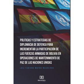 Politicas-y-Estrategias-de-Diplomacia-de-Defensa-para-incrementar-la-participacion-de-las-fuerzas-armadas-de-Bolivia-en-operaciones-de-mantenimiento-de-paz-de-las-naciones-unidas