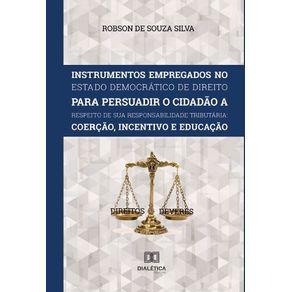 Instrumentos-Empregados-no-Estado-Democratico-de-Direito-para-persuadir-o-cidadao-a-respeito-de-sua-responsabilidade-tributaria--Coercao-incentivo-e-educacao