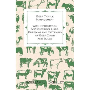 Beef-Cattle-Management---With-Information-on-Selection-Care-Breeding-and-Fattening-of-Beef-Cows-and-Bulls