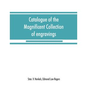 Catalogue-of-the-magnificent-collection-of-engravings-and-etchings-formed-by-the-late-Edmund-Law-Rogers--being-one-of-the-most-important-collections-of-the-old-and-modern-masters-in-this-country