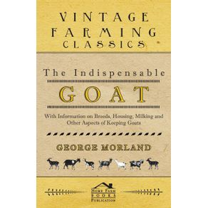 The-Indispensable-Goat---With-Information-on-Breeds-Housing-Milking-and-Other-Aspects-of-Keeping-Goats