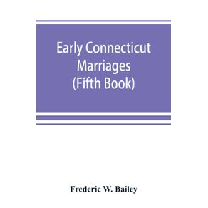 Early-Connecticut-marriages-as-found-on-ancient-church-records-prior-to-1800--Fifth-Book-
