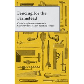 Fencing-for-the-Farmstead---Containing-Information-on-the-Carpentry-Involved-in-Building-Fences