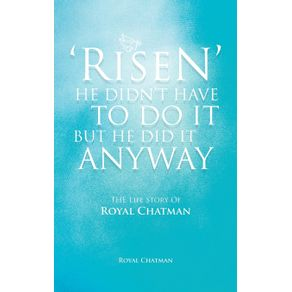 Risen-He-Didnt-Have-to-Do-It-But-He-Did-It-Anyway